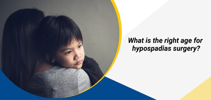 What is the right age for hypospadias surgery
