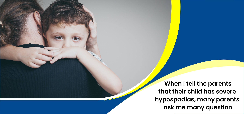 Child has Severe Hypospadias