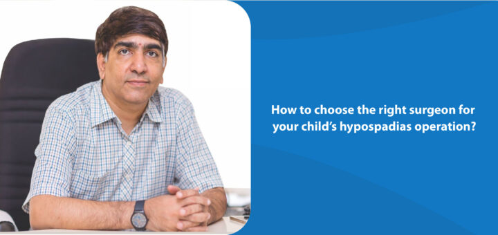 How to choose the right surgeon for your child's hypospadias operation?